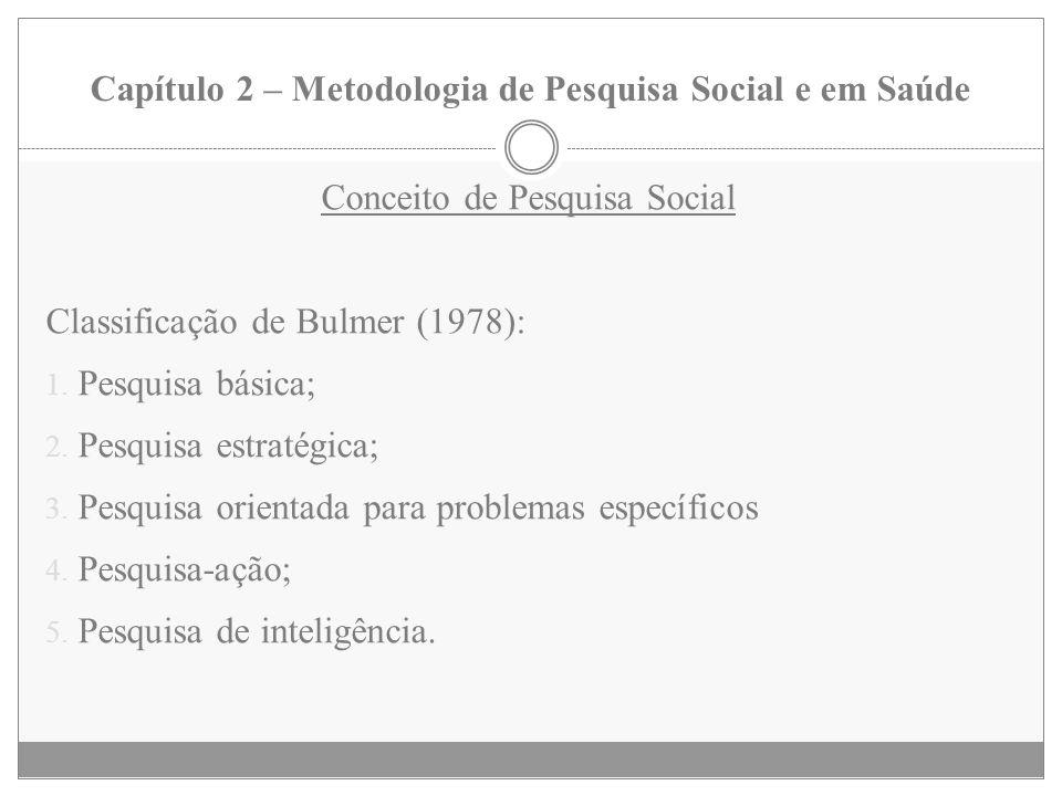 Capítulo 2 – Metodologia de Pesquisa Social e em Saúde Conceito de Pesquisa Social Classificação de Bulmer (1978): 1. Pesquisa básica; 2. Pesquisa est
