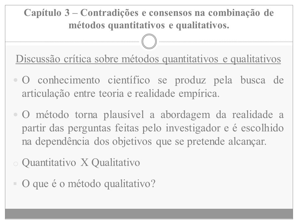 Capítulo 3 – Contradições e consensos na combinação de métodos quantitativos e qualitativos. Discussão crítica sobre métodos quantitativos e qualitati