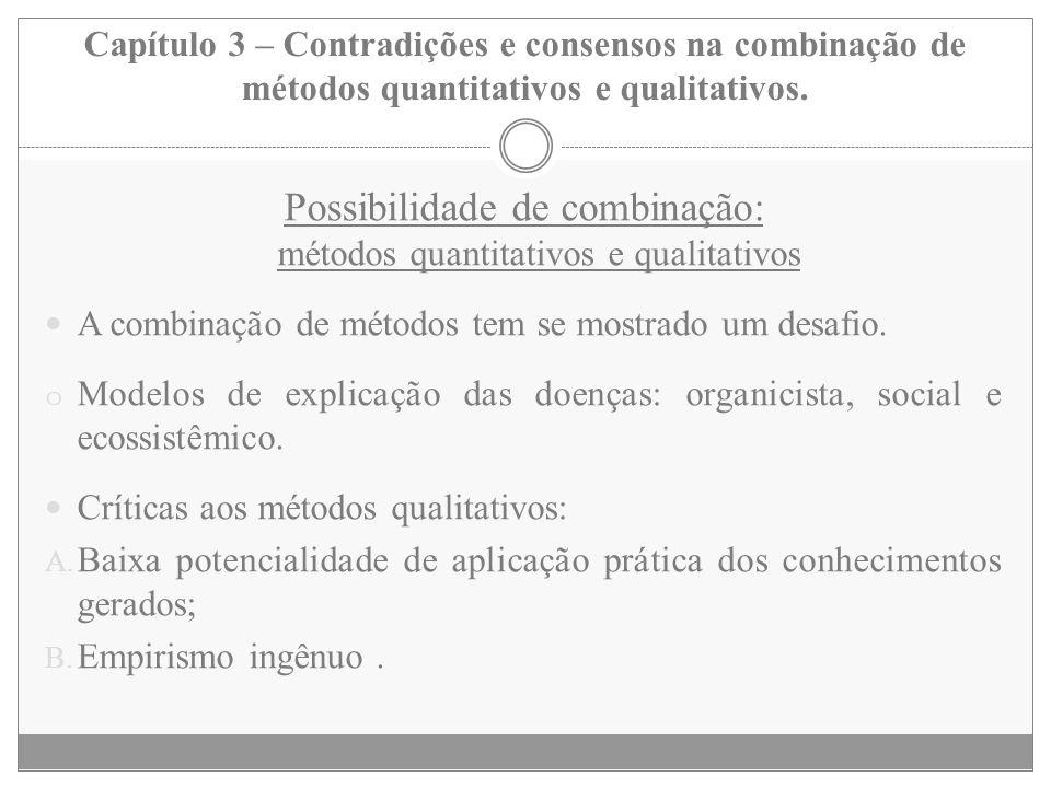 Capítulo 3 – Contradições e consensos na combinação de métodos quantitativos e qualitativos. Possibilidade de combinação: métodos quantitativos e qual