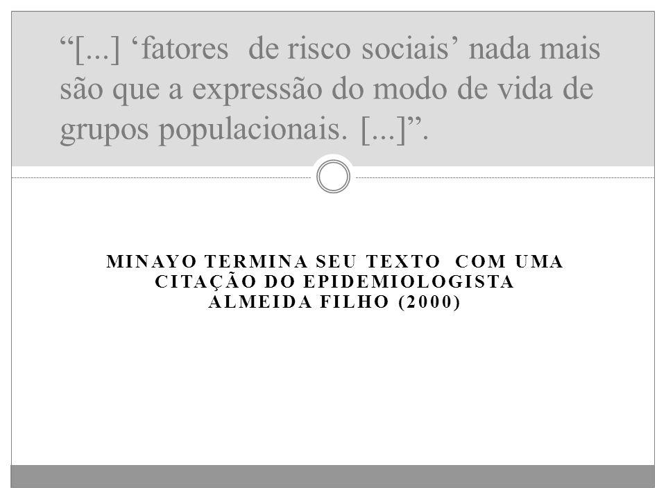 MINAYO TERMINA SEU TEXTO COM UMA CITAÇÃO DO EPIDEMIOLOGISTA ALMEIDA FILHO (2000) [...] fatores de risco sociais nada mais são que a expressão do modo
