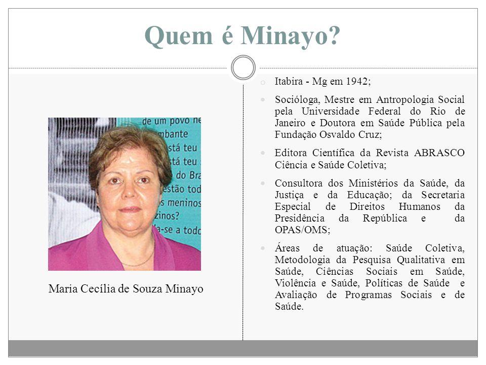 Quem é Minayo? o Itabira - Mg em 1942; Socióloga, Mestre em Antropologia Social pela Universidade Federal do Rio de Janeiro e Doutora em Saúde Pública