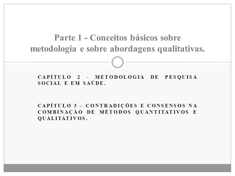 CAPÍTULO 2 - METODOLOGIA DE PESQUISA SOCIAL E EM SAÚDE. CAPÍTULO 3 – CONTRADIÇÕES E CONSENSOS NA COMBINAÇÃO DE MÉTODOS QUANTITATIVOS E QUALITATIVOS. P