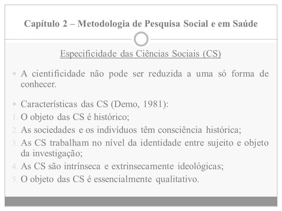 Capítulo 2 – Metodologia de Pesquisa Social e em Saúde Especificidade das Ciências Sociais (CS) A cientificidade não pode ser reduzida a uma só forma
