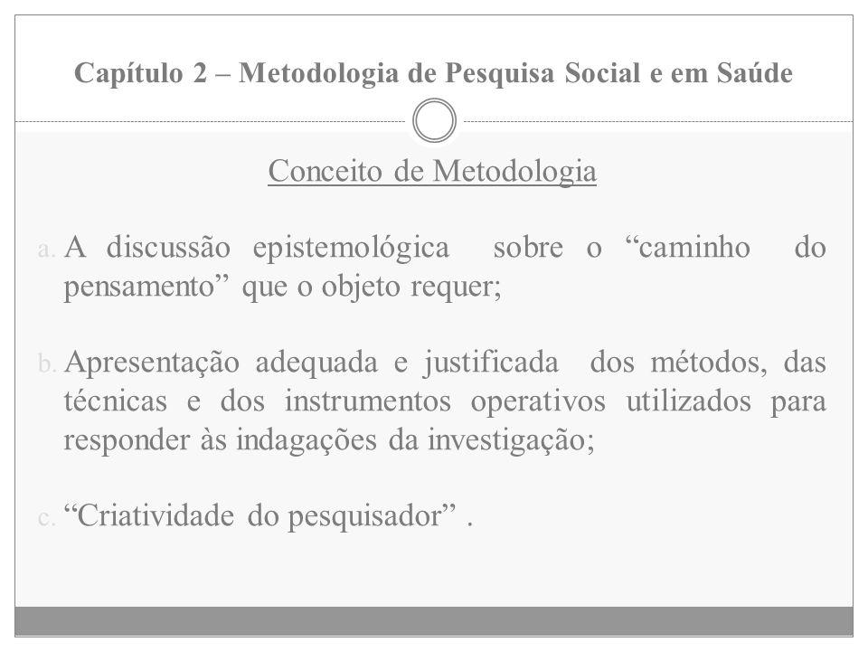 Capítulo 2 – Metodologia de Pesquisa Social e em Saúde Conceito de Metodologia a. A discussão epistemológica sobre o caminho do pensamento que o objet