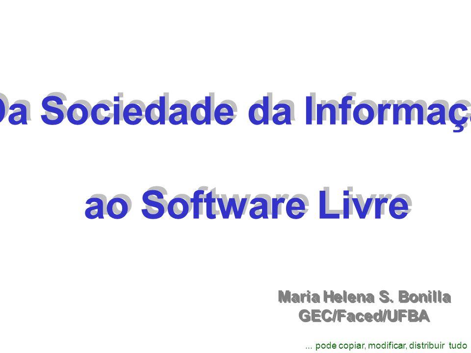 ... pode copiar, modificar, distribuir tudo Da Sociedade da Informação ao Software Livre Da Sociedade da Informação ao Software Livre Maria Helena S.