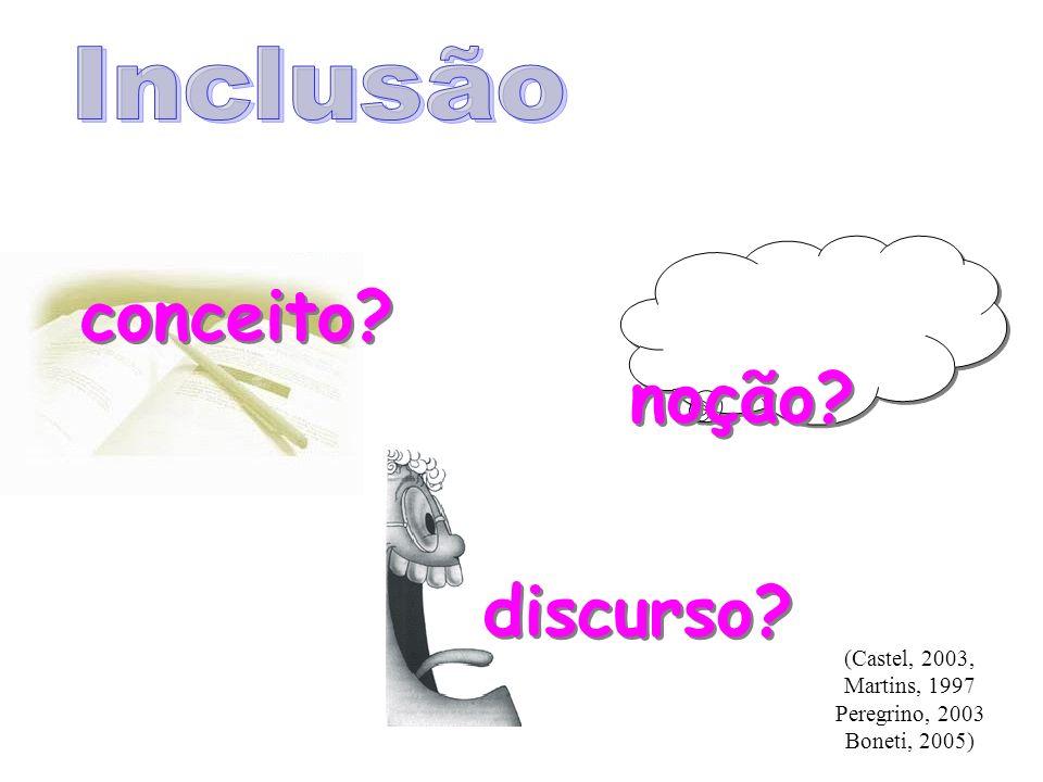 (Castel, 2003, Martins, 1997 Peregrino, 2003 Boneti, 2005) conceito? noção? discurso?