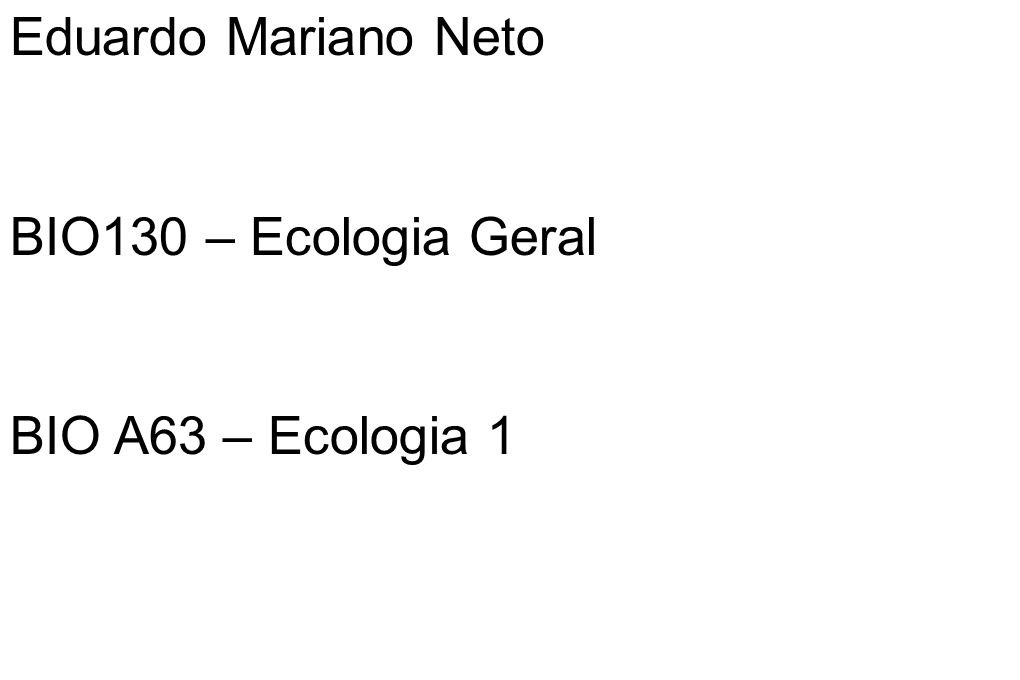 Ementas BIO130 – Ecologia Geral Análise dos princípios ecológicos básicos e aplicados com enfoque nas vocações e relações da ecologia com outras ciências, na ação do meio sobre o biota, na estrutura e dinâmica dos ecossistemas.