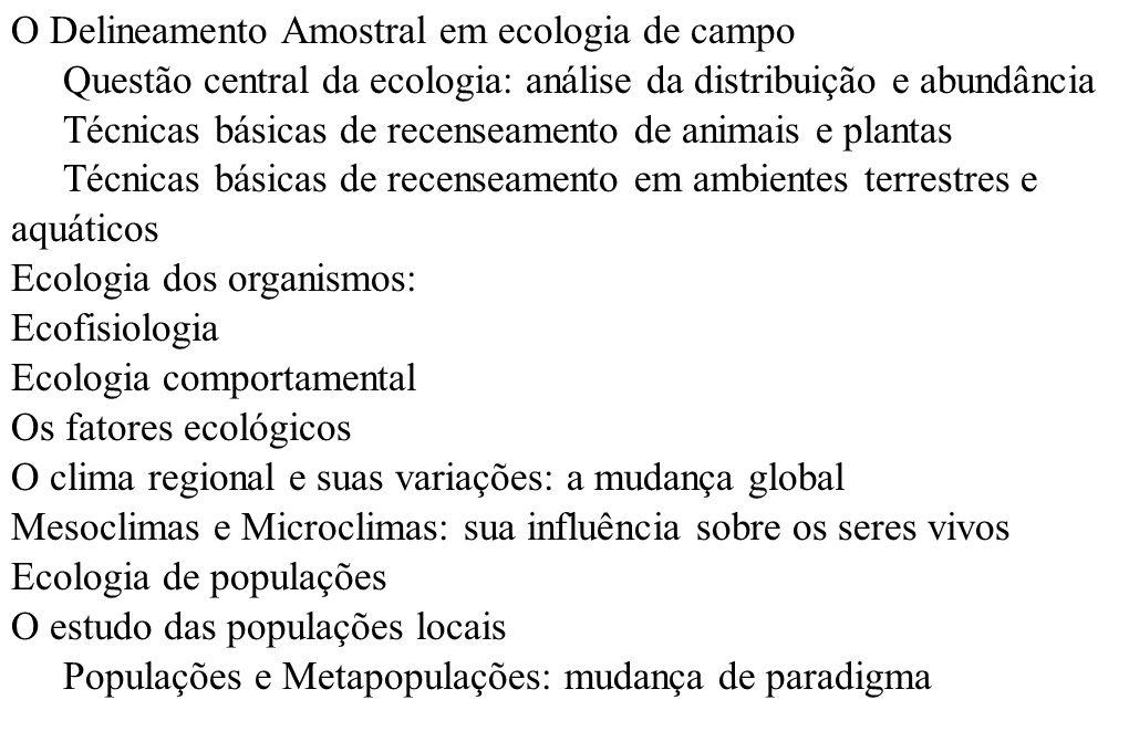 O Delineamento Amostral em ecologia de campo Questão central da ecologia: análise da distribuição e abundância Técnicas básicas de recenseamento de an