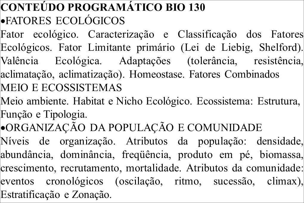 CONTEÚDO PROGRAMÁTICO BIO 130 FATORES ECOLÓGICOS Fator ecológico. Caracterização e Classificação dos Fatores Ecológicos. Fator Limitante primário (Lei