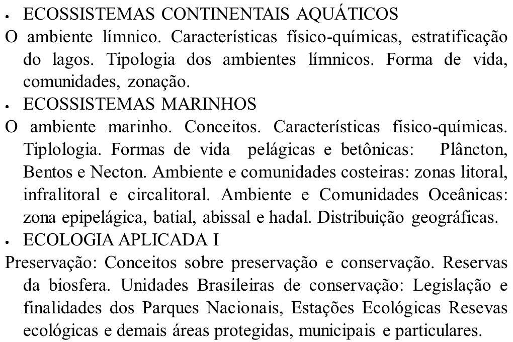 ECOSSISTEMAS CONTINENTAIS AQUÁTICOS O ambiente límnico. Características físico-químicas, estratificação do lagos. Tipologia dos ambientes límnicos. Fo