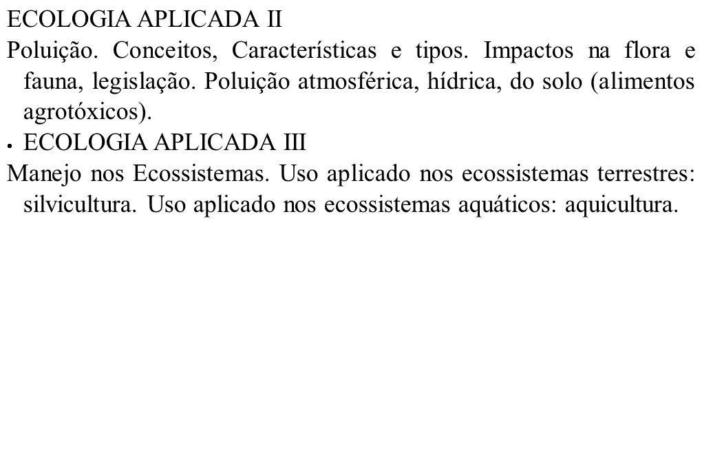 ECOLOGIA APLICADA II Poluição. Conceitos, Características e tipos. Impactos na flora e fauna, legislação. Poluição atmosférica, hídrica, do solo (alim