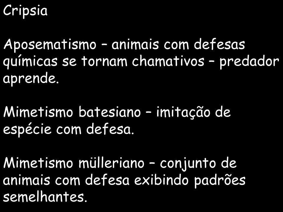 Cripsia Aposematismo – animais com defesas químicas se tornam chamativos – predador aprende. Mimetismo batesiano – imitação de espécie com defesa. Mim