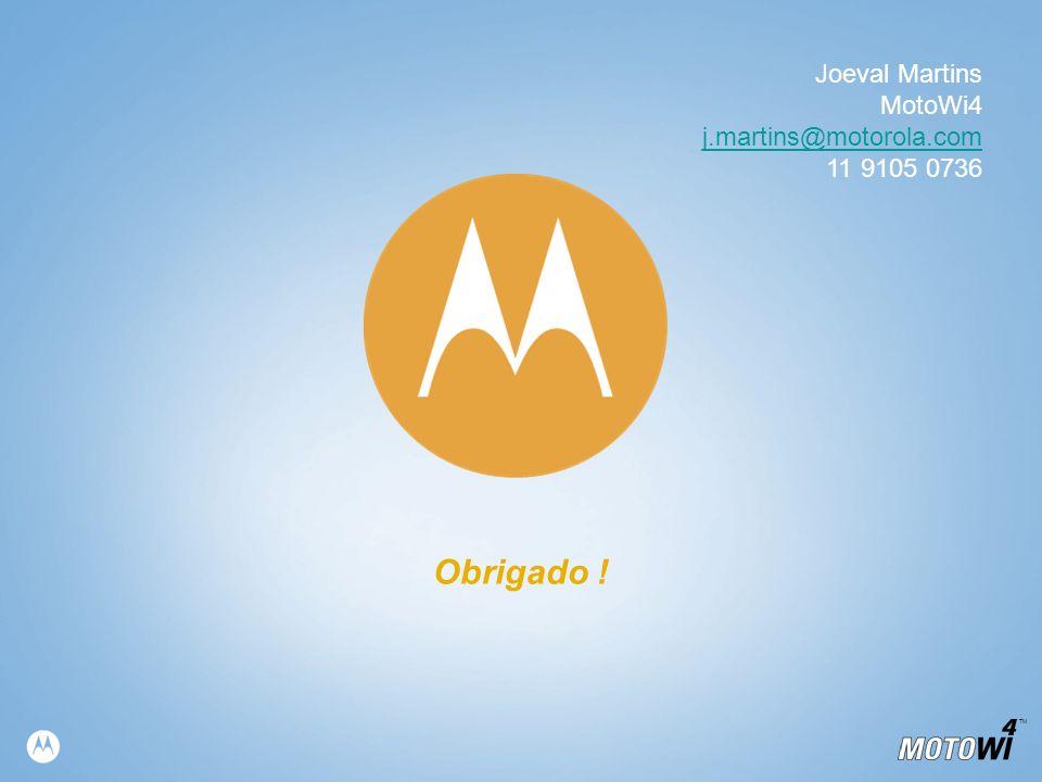 TM Obrigado ! Joeval Martins MotoWi4 j.martins@motorola.com 11 9105 0736