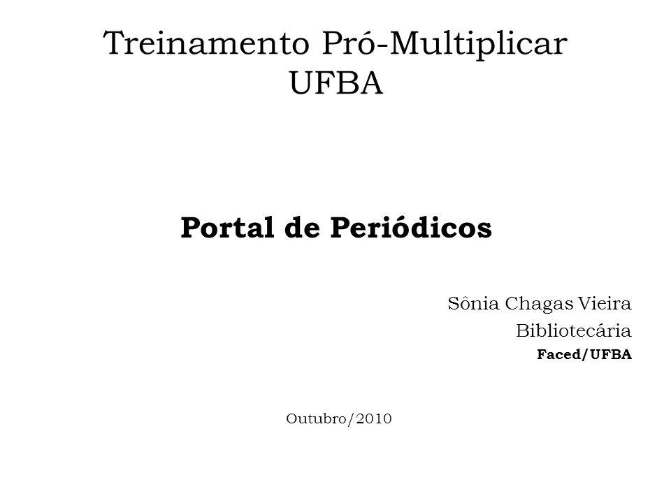Treinamento Pró-Multiplicar UFBA Portal de Periódicos Sônia Chagas Vieira Bibliotecária Faced/UFBA Outubro/2010