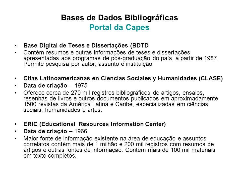Bases de Dados Bibliográficas Portal da Capes Base Digital de Teses e Dissertações (BDTD Contém resumos e outras informações de teses e dissertações a