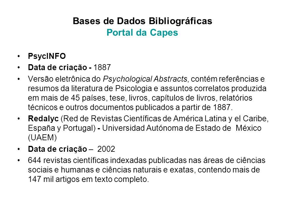 Bases de Dados Bibliográficas Portal da Capes PsycINFO Data de criação - 1887 Versão eletrônica do Psychological Abstracts, contém referências e resum
