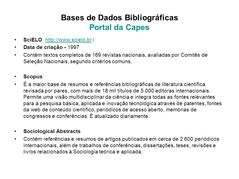 Bases de Dados Bibliográficas Portal da Capes SciELO http://www.scielo.br /http://www.scielo.br Data de criação - 1997 Contém textos completos de 169