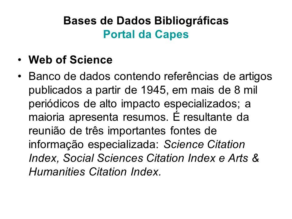 Bases de Dados Bibliográficas Portal da Capes Web of Science Banco de dados contendo referências de artigos publicados a partir de 1945, em mais de 8