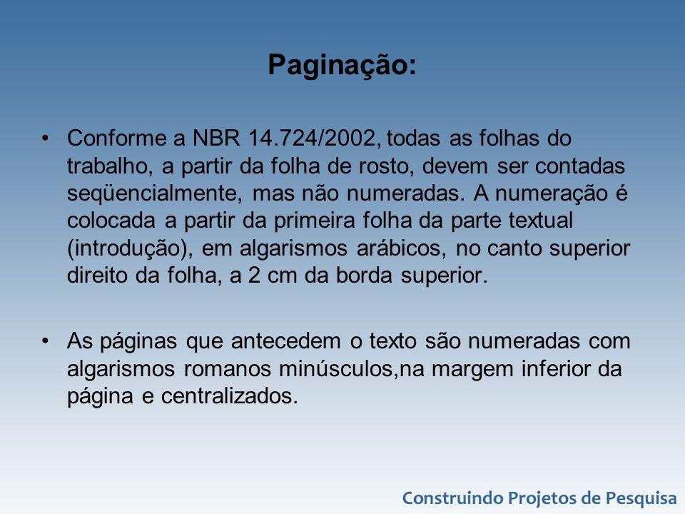 Paginação: Conforme a NBR 14.724/2002, todas as folhas do trabalho, a partir da folha de rosto, devem ser contadas seqüencialmente, mas não numeradas.