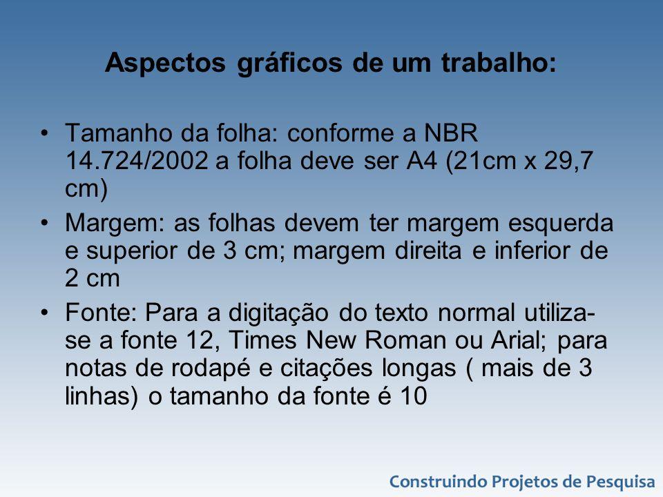 Aspectos gráficos de um trabalho: Tamanho da folha: conforme a NBR 14.724/2002 a folha deve ser A4 (21cm x 29,7 cm) Margem: as folhas devem ter margem