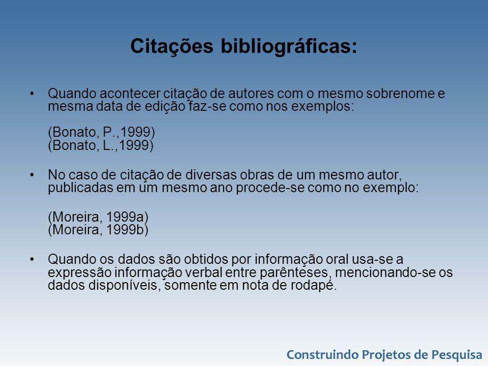 Citações bibliográficas: Quando acontecer citação de autores com o mesmo sobrenome e mesma data de edição faz-se como nos exemplos: (Bonato, P.,1999)