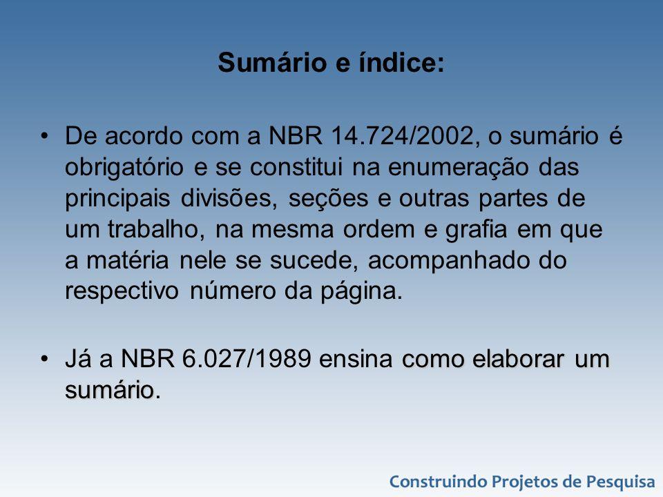 Sumário e índice: De acordo com a NBR 14.724/2002, o sumário é obrigatório e se constitui na enumeração das principais divisões, seções e outras parte