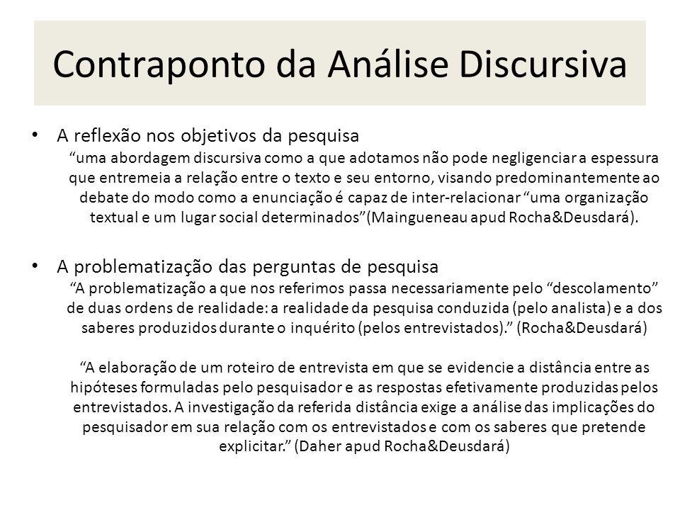 Contraponto da Análise Discursiva A reflexão nos objetivos da pesquisa uma abordagem discursiva como a que adotamos não pode negligenciar a espessura