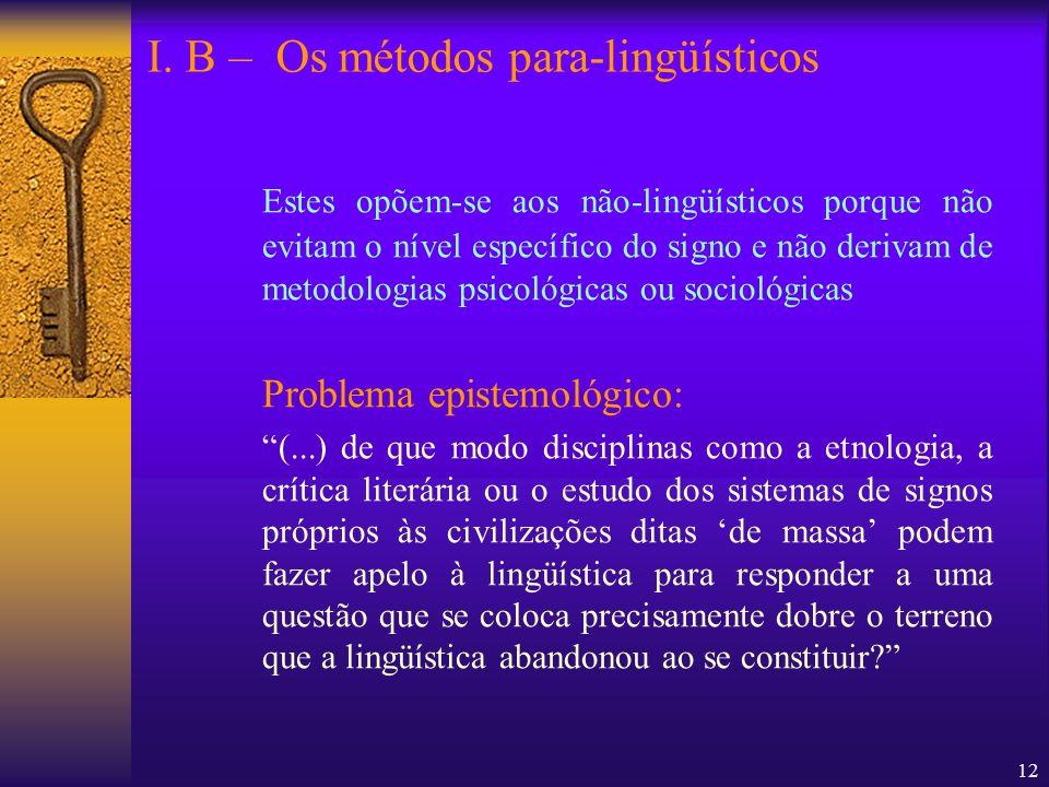 12 Estes opõem-se aos não-lingüísticos porque não evitam o nível específico do signo e não derivam de metodologias psicológicas ou sociológicas Proble