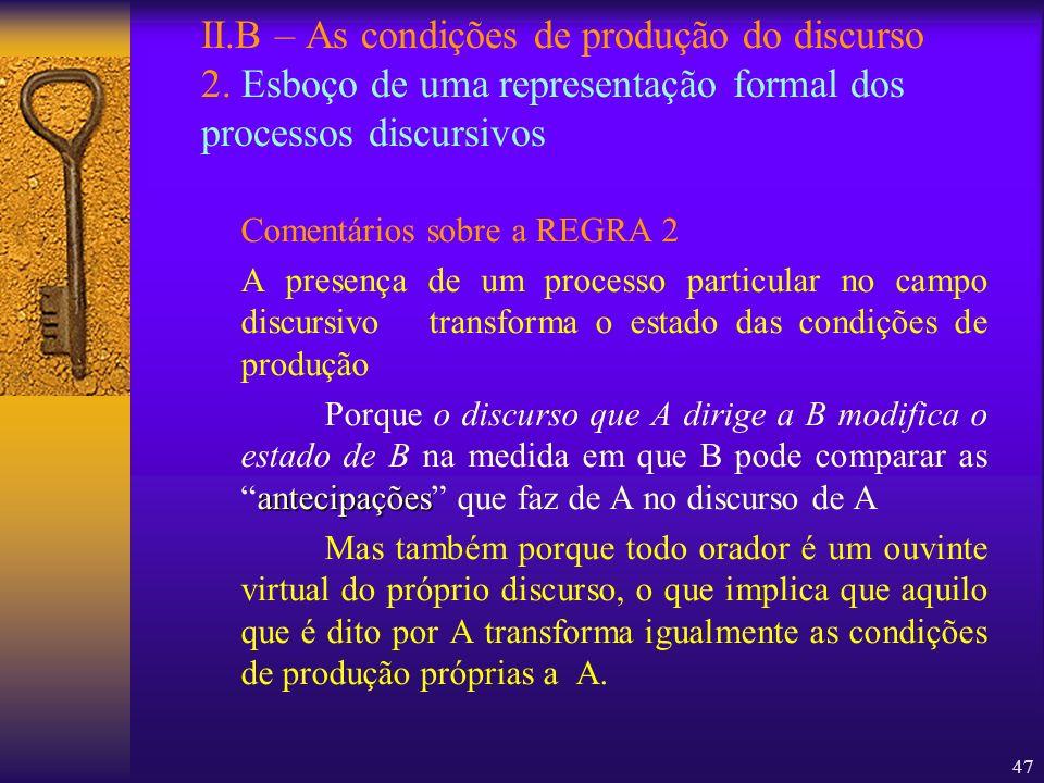 47 II.B – As condições de produção do discurso 2. Esboço de uma representação formal dos processos discursivos Comentários sobre a REGRA 2 A presença