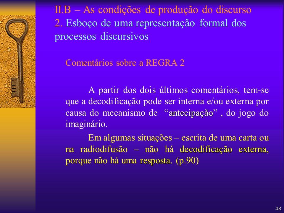 48 II.B – As condições de produção do discurso 2. Esboço de uma representação formal dos processos discursivos Comentários sobre a REGRA 2 antecipação