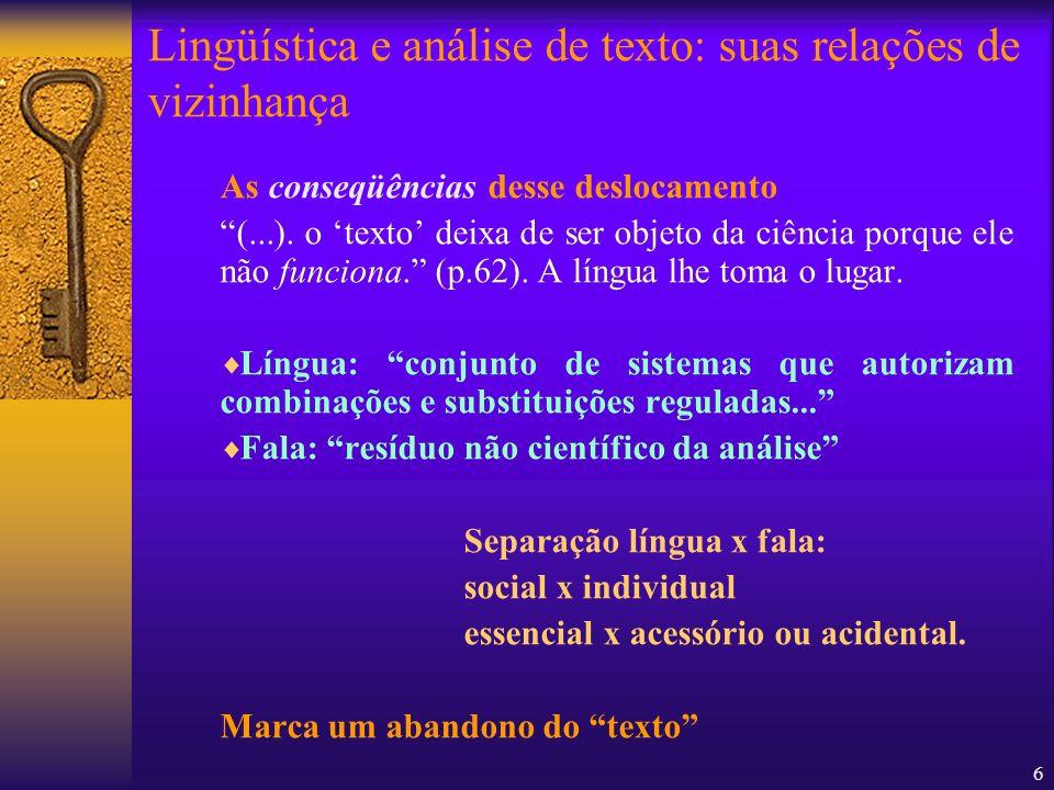 6 As conseqüências desse deslocamento (...). o texto deixa de ser objeto da ciência porque ele não funciona. (p.62). A língua lhe toma o lugar. Língua
