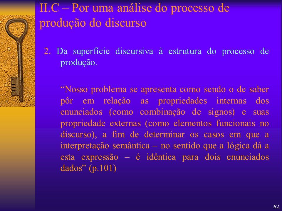 62 2. Da superfície discursiva à estrutura do processo de produção. Nosso problema se apresenta como sendo o de saber pôr em relação as propriedades i