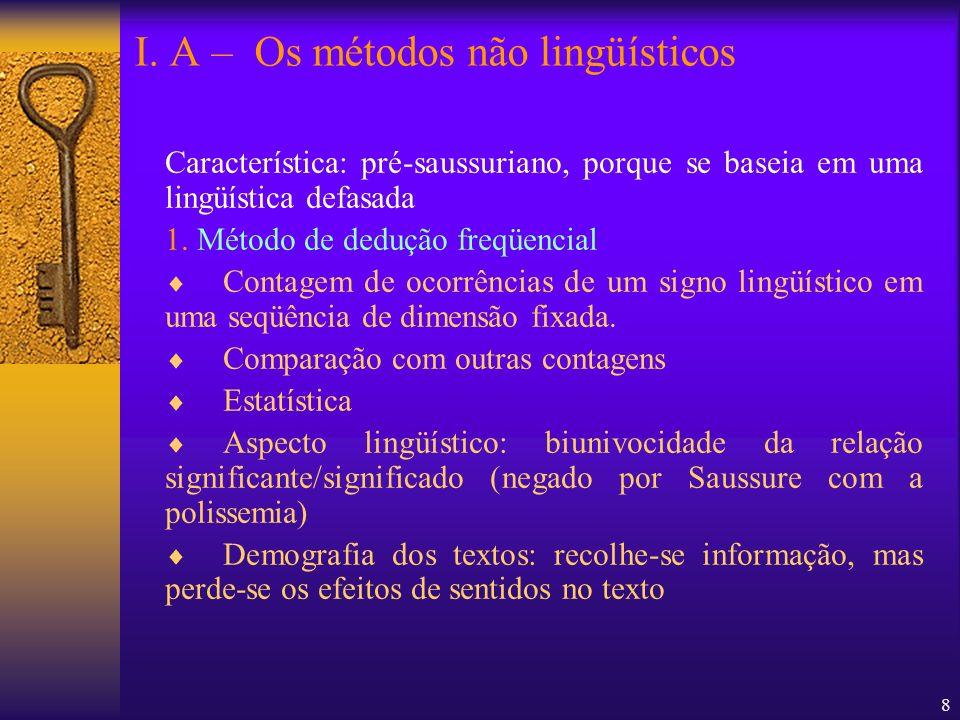 8 Característica: pré-saussuriano, porque se baseia em uma lingüística defasada 1. Método de dedução freqüencial Contagem de ocorrências de um signo l
