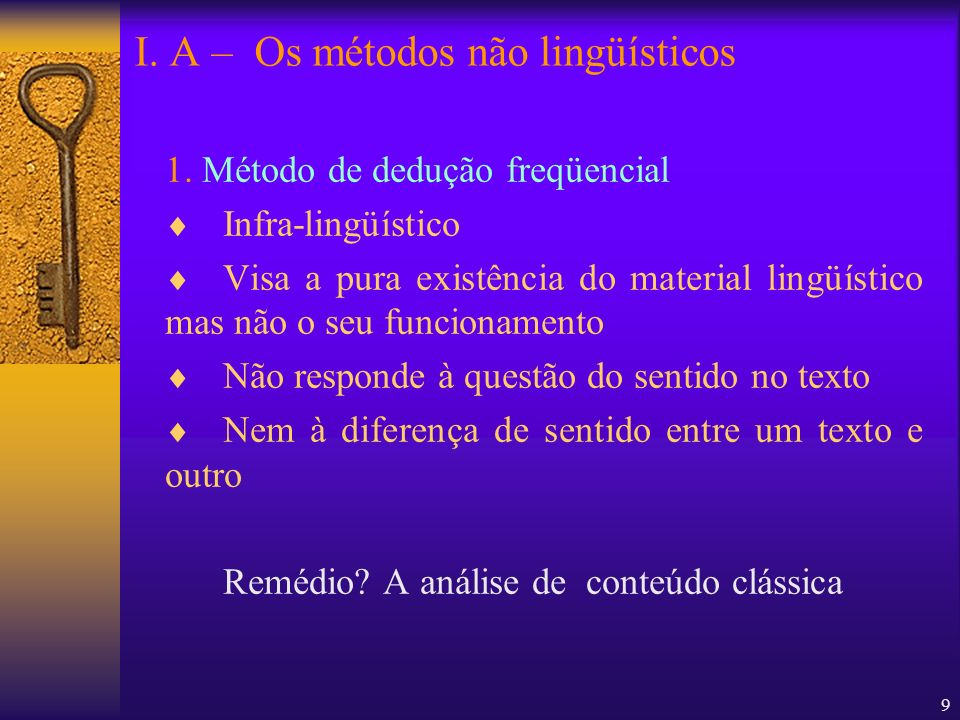 9 1. Método de dedução freqüencial Infra-lingüístico Visa a pura existência do material lingüístico mas não o seu funcionamento Não responde à questão