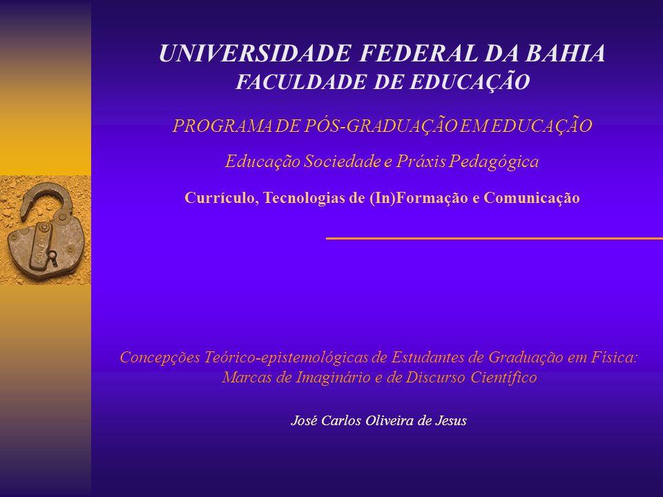 UNIVERSIDADE FEDERAL DA BAHIA FACULDADE DE EDUCAÇÃO PROGRAMA DE PÓS-GRADUAÇÃO EM EDUCAÇÃO Educação Sociedade e Práxis Pedagógica Currículo, Tecnologia