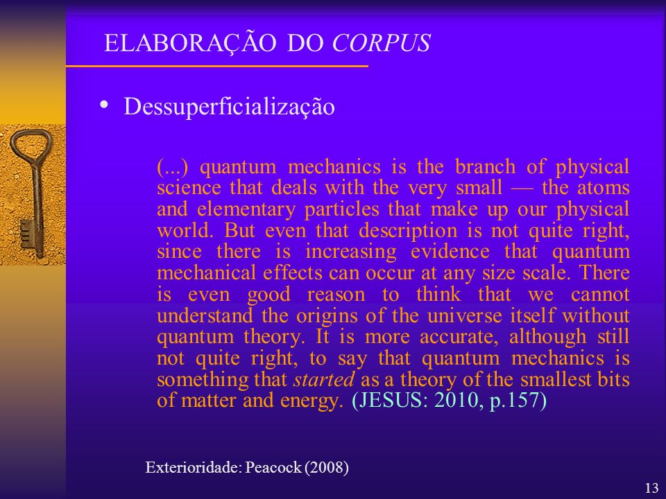 13 Dessuperficialização (...) quantum mechanics is the branch of physical science that deals with the very small the atoms and elementary particles th