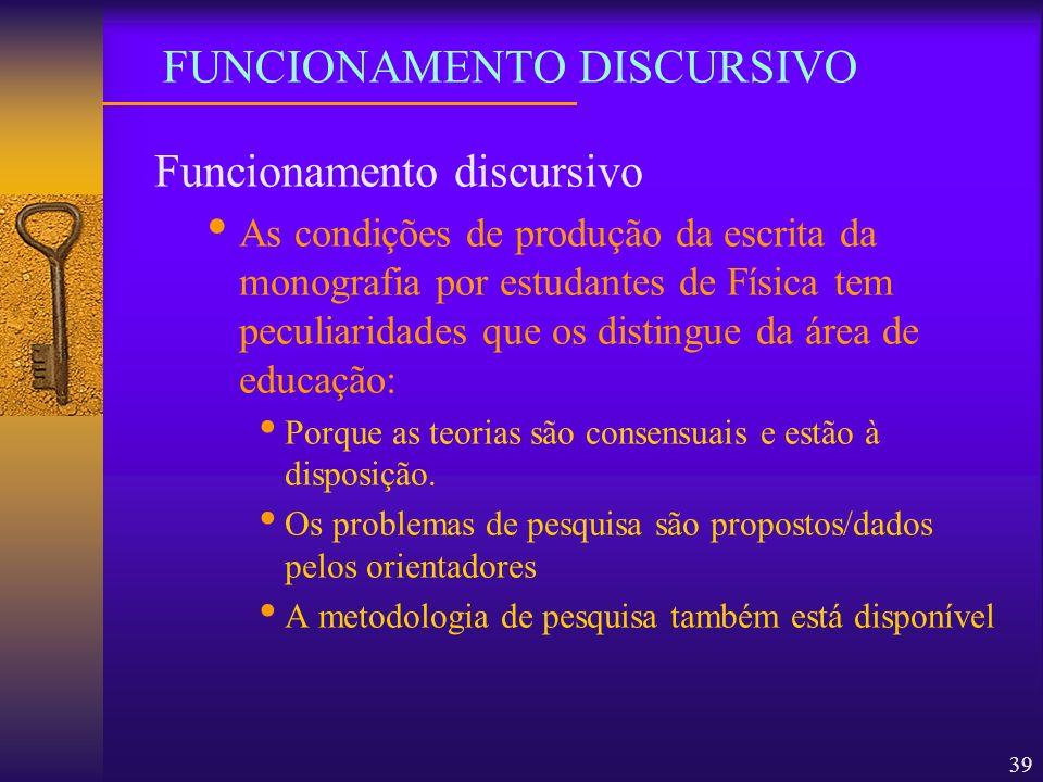 39 Funcionamento discursivo As condições de produção da escrita da monografia por estudantes de Física tem peculiaridades que os distingue da área de