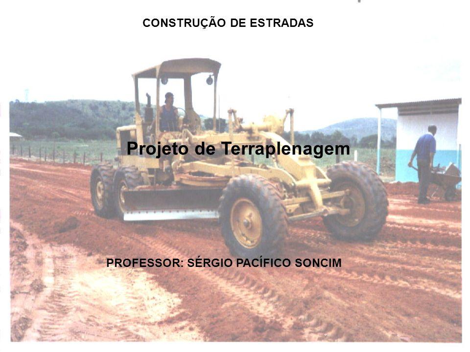 Projeto de Terraplenagem PROFESSOR: SÉRGIO PACÍFICO SONCIM CONSTRUÇÃO DE ESTRADAS