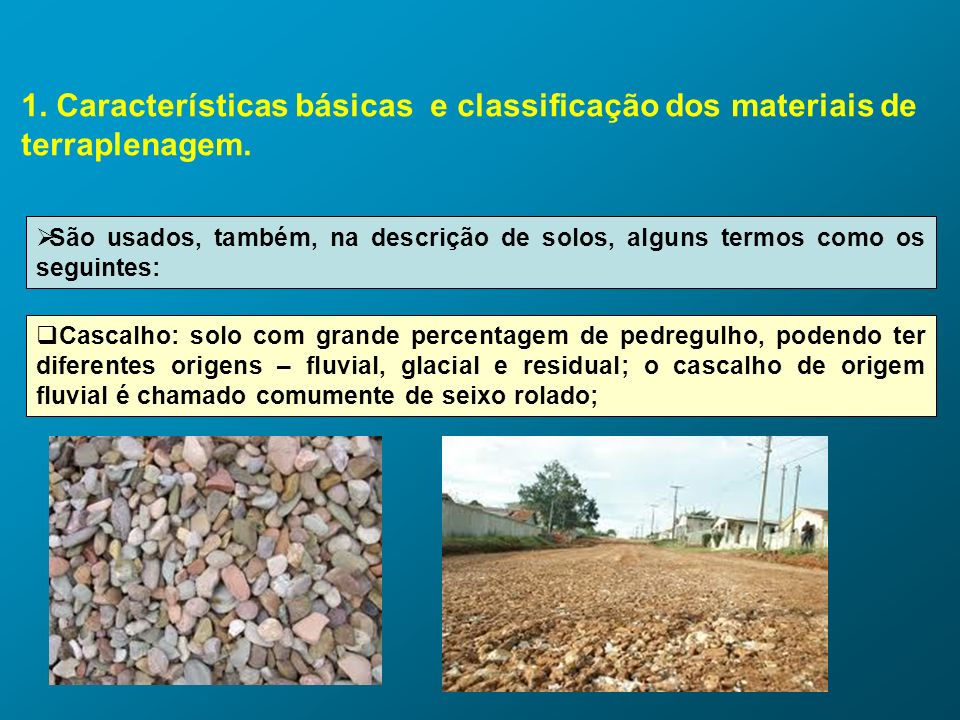 1. Características básicas e classificação dos materiais de terraplenagem. São usados, também, na descrição de solos, alguns termos como os seguintes: