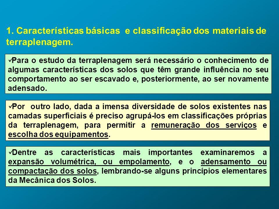 1. Características básicas e classificação dos materiais de terraplenagem. Para o estudo da terraplenagem será necessário o conhecimento de algumas ca