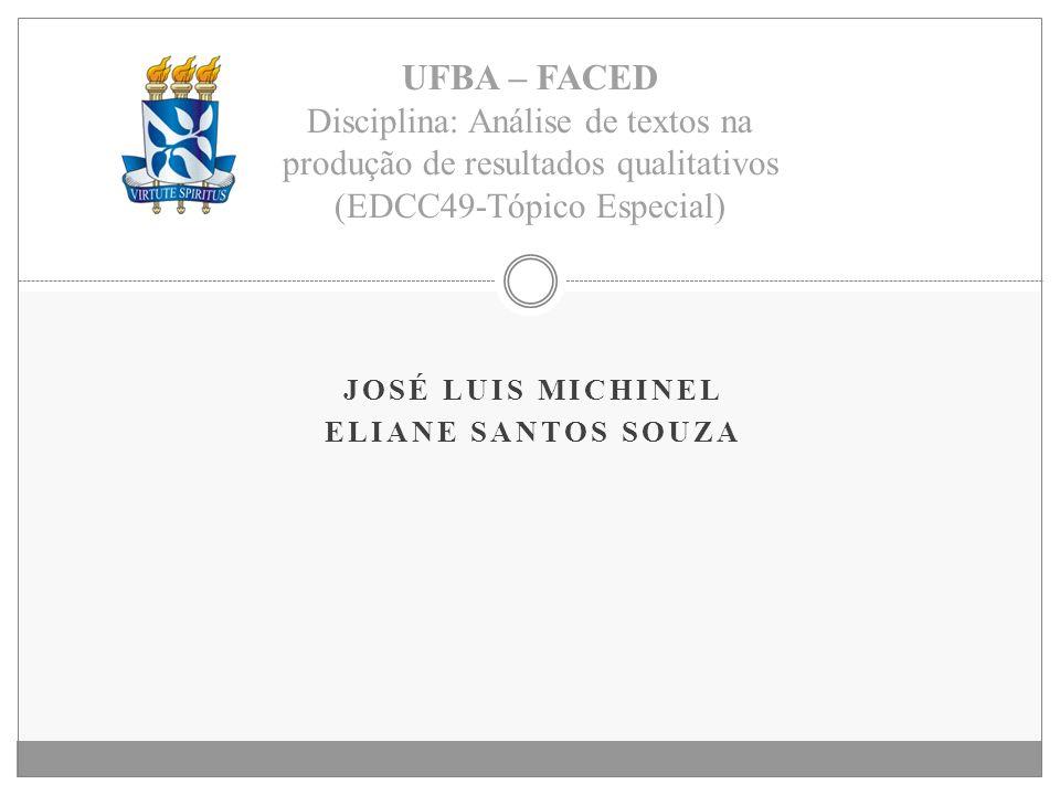 JOSÉ LUIS MICHINEL ELIANE SANTOS SOUZA UFBA – FACED Disciplina: Análise de textos na produção de resultados qualitativos (EDCC49-Tópico Especial)