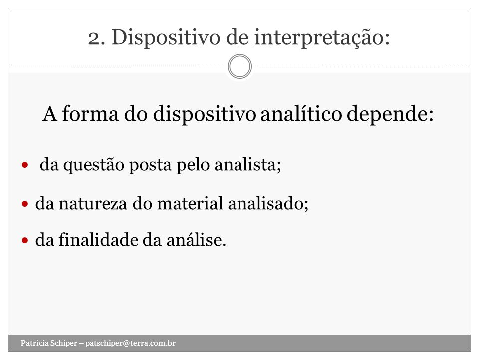 2. Dispositivo de interpretação: A forma do dispositivo analítico depende: da questão posta pelo analista; da natureza do material analisado; da final