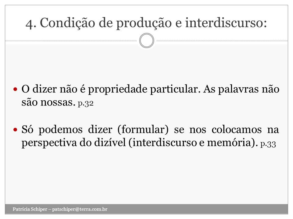 4. Condição de produção e interdiscurso: O dizer não é propriedade particular. As palavras não são nossas. p.32 Só podemos dizer (formular) se nos col