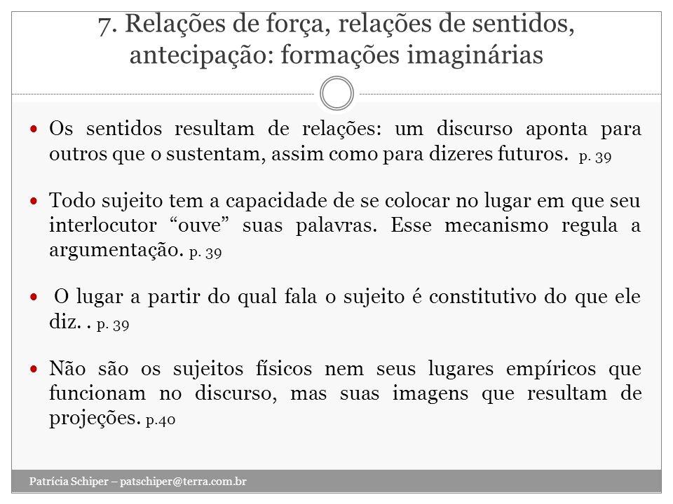 7. Relações de força, relações de sentidos, antecipação: formações imaginárias Os sentidos resultam de relações: um discurso aponta para outros que o