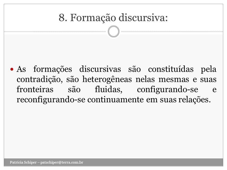 8. Formação discursiva: As formações discursivas são constituídas pela contradição, são heterogêneas nelas mesmas e suas fronteiras são fluidas, confi