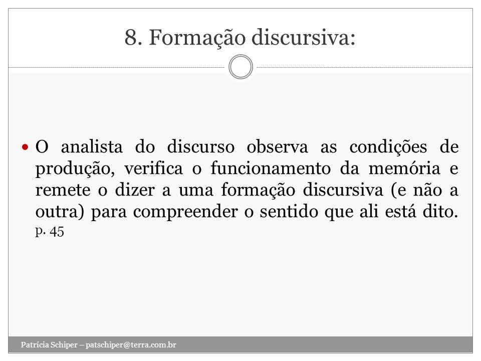 8. Formação discursiva: O analista do discurso observa as condições de produção, verifica o funcionamento da memória e remete o dizer a uma formação d
