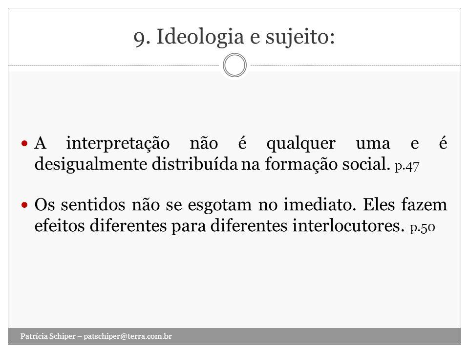 9. Ideologia e sujeito: A interpretação não é qualquer uma e é desigualmente distribuída na formação social. p.47 Os sentidos não se esgotam no imedia