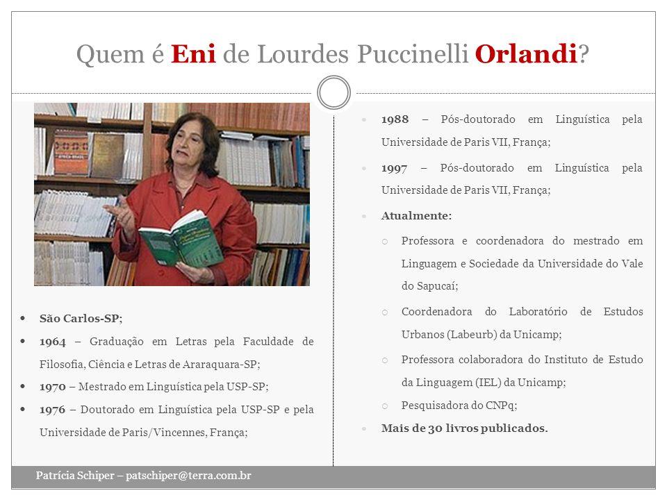 Quem é Eni de Lourdes Puccinelli Orlandi? Patrícia Schiper – patschiper@terra.com.br 1988 – Pós-doutorado em Linguística pela Universidade de Paris VI