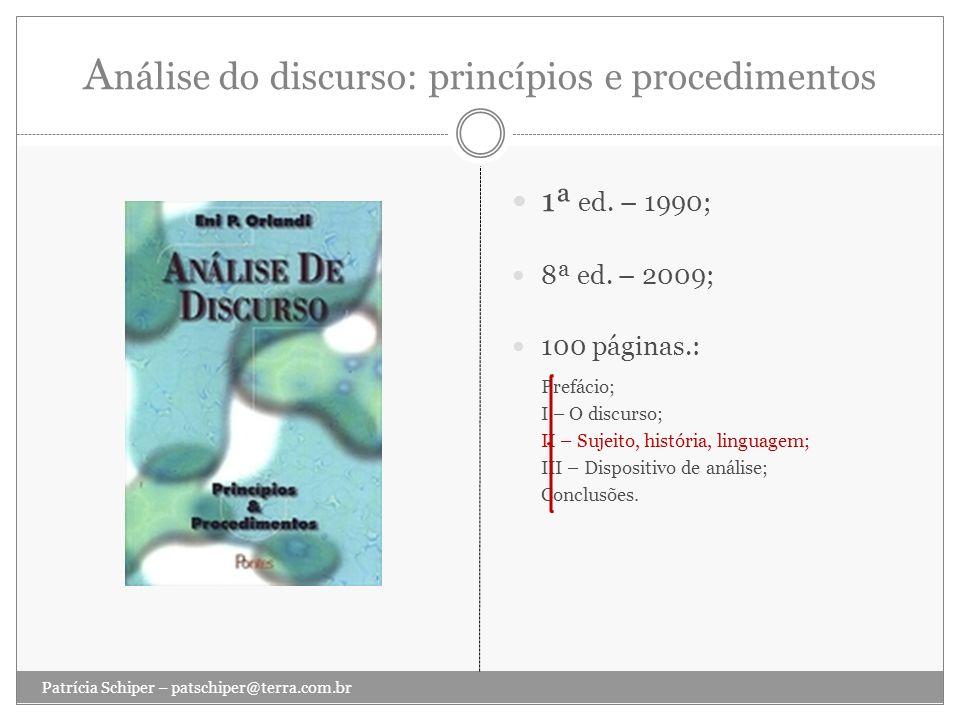 A nálise do discurso: princípios e procedimentos 1ª ed. – 1990; 8ª ed. – 2009; 100 páginas.: Prefácio; I – O discurso; II – Sujeito, história, linguag