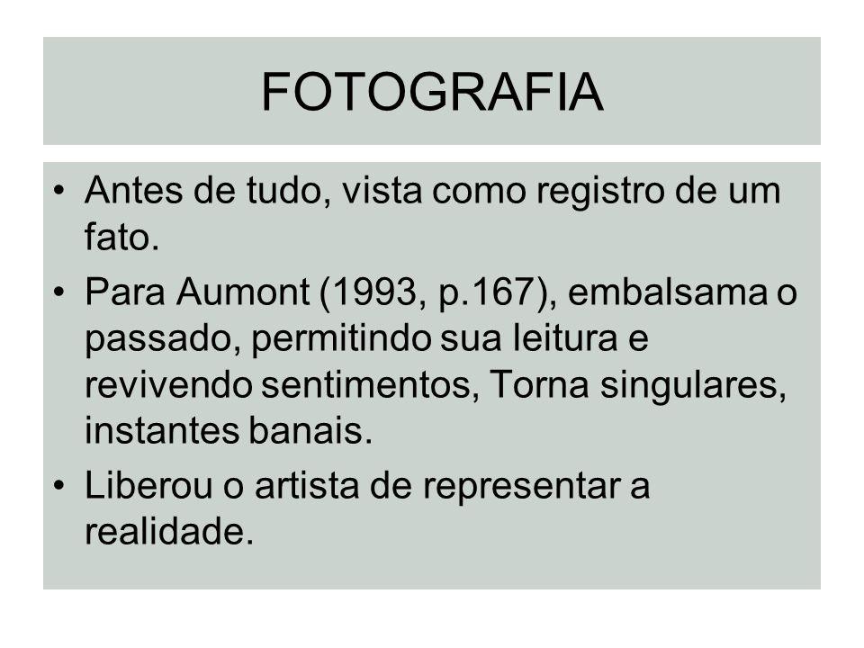 FOTOGRAFIA Antes de tudo, vista como registro de um fato. Para Aumont (1993, p.167), embalsama o passado, permitindo sua leitura e revivendo sentiment